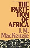 The Partition of Africa, J. M. MacKenzie, 041635050X