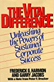 Vital Difference : Unleashing the Powers of Sustained Corporate Success, Harmon, Frederick G. and Jacobs, Garry, 0814476767