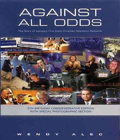 Against All Odds: The Story of Europe's First Daily Christian Television Network