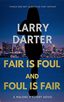 Fair Is Foul and Foul Is Fair: A gripping crime mystery with the punch of a thriller (The Malone Mystery Novels Book 2) by [Darter, Larry]