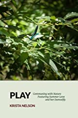 Play: Communing with Nature Featuring Summer Love & Her Damselfly Paperback