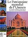 Le patrimoine mondial de l'Unesco : Le guide complet des lieux les plus extraordinaires par UNESCO