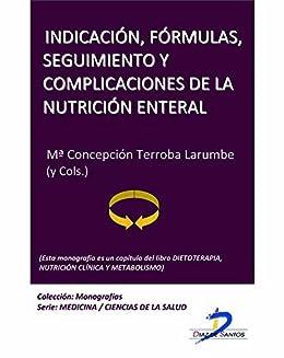 Indicación, fórmulas, seguimiento y complicaciones de la nutrición enteral (Este capítulo pertenece al
