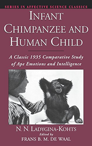 (Infant Chimpanzee and Human Child: A Classic 1935 Comparative Study of Ape Emotions and Intelligence (Series in Affective Science))