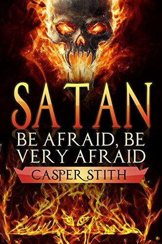 Satan: Be Afraid, Be Very Afraid (The Devil Made Me Do It!) (Illuminati Secrets Book 2)