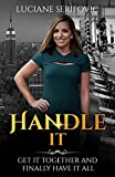 img - for HANDLE IT: GET IT TOGETHER AND FINALLY HAVE IT ALL book / textbook / text book