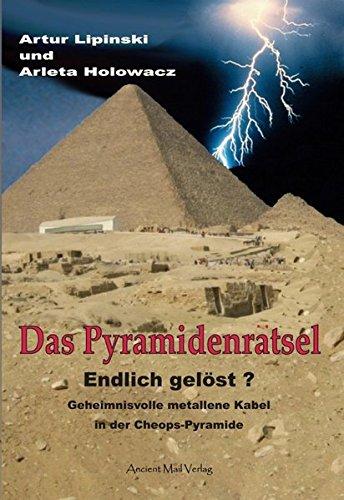 Das Pyramidenrätsel - Endlich gelöst?: Geheimnisvolle metallene Kabel in der Cheops-Pyramide