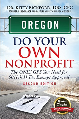 Oregon Do Your Own Nonprofit: The Only GPS You Need For 501c3 Tax Exempt Approval
