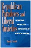 Republican Paradoxes and Liberal Anxieties, Ronald J. Terchek, 0847683737