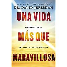 Una vida más que maravillosa: 9 decisiones que transformarán tu vida hoy (Spanish Edition)