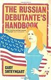 The Russian Debutante's Handbook by Gary Shteyngart (17-May-2004) Paperback