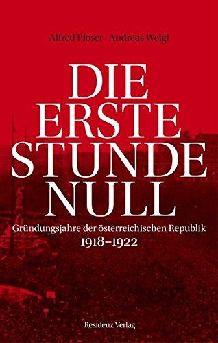 Die erste Stunde Null: Gründungsjahre der österreichischen Republik 1918-1922