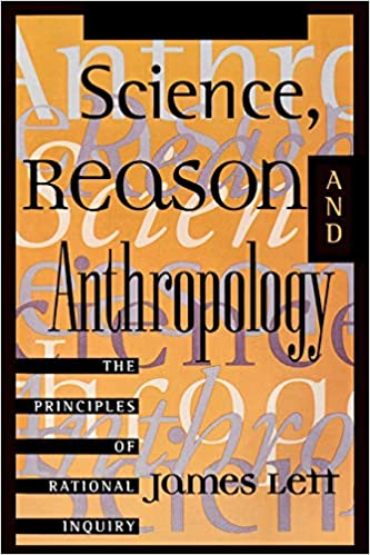 Science Reason And Anthropology The Principles Of Rational Inquiry Lett James 9780847685936 Amazon Com Books