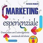 Marketing esperienziale: Creare valore con il coinvolgimento emozionale del cliente | Patrizia Principi