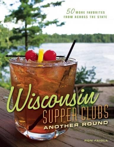 Wisconsin Supper Clubs: Another Round by Ron Faiola