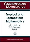 Tropical and Idempotent Mathematics, G. L. Litvinov and S. N. Sergeev, 0821847821