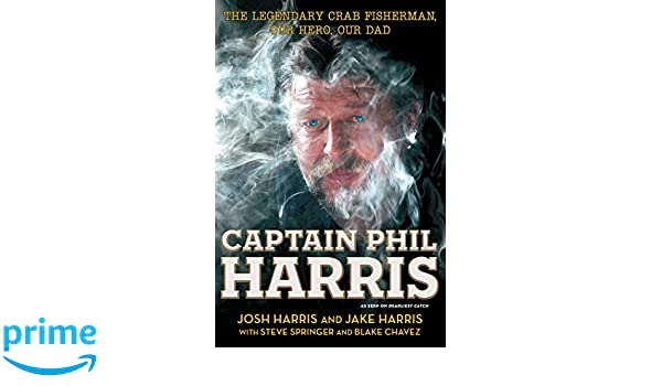 Captain Phil Harris: The Legendary Crab Fisherman, Our Hero ...