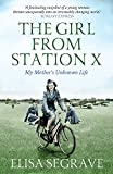 The Girl from Station X: My Mother's Unknown Life