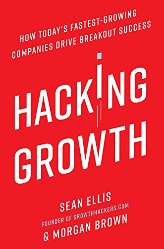 Hacking Growth: How Today's Fastest-Growing Companies Drive Breakout Success by [Ellis, Sean, Brown, Morgan]