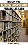 Steps To Borrow Books From Public Library: Step By