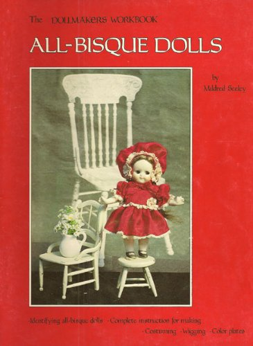 ALL-BISQUE DOLLS The Dollmakers Workbook Identifying All-Bisque Dolls - Complete Instructions for Making, Costuming, Wigging..