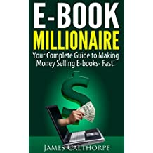 EBook Millionaire: Your Complete Guide to Making Money Selling EBooks-FAST!