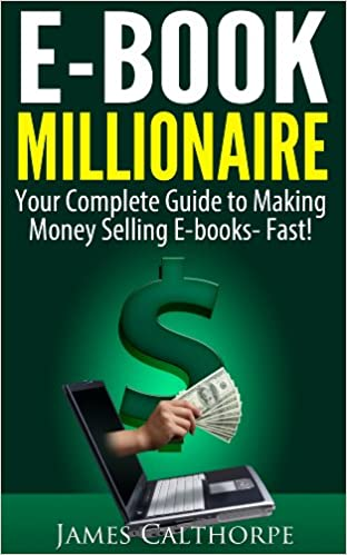 Ebook millionaire your complete guide to making money selling ebook millionaire your complete guide to making money selling ebooks fast kindle edition fandeluxe Gallery