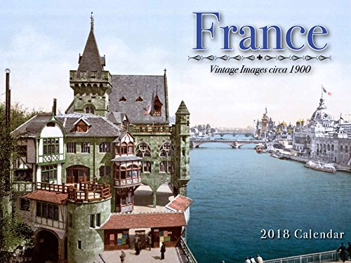France 2018 Calendar: Vintage Images circa 1900