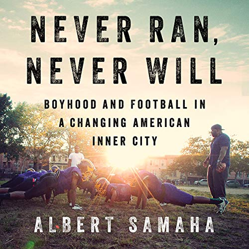 Never Ran, Never Will: Boyhood and Football in a Changing American Inner City by Hachette Audio