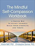 #4: The Mindful Self-Compassion Workbook: A Proven Way to Accept Yourself, Build Inner Strength, and Thrive