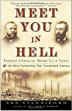 Kyпить Meet You in Hell: Andrew Carnegie, Henry Clay Frick, and the Bitter Partnership That Changed America на Amazon.com