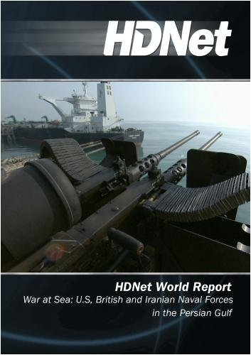 HDNet World Report #510: War at Sea: U.S, British and Iranian Naval Forces in the Persian Gulf by HDNet