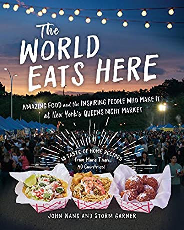 The World Eats Here: Amazing Food and the Inspiring People Who Make It at New York's Queens Night Ma