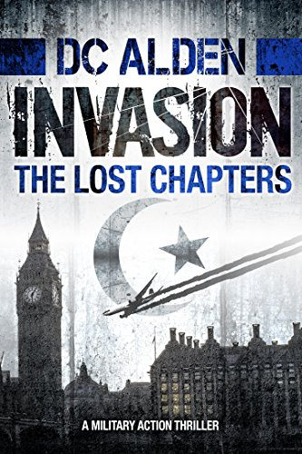 INVASION - THE LOST CHAPTERS: A Military Action Thriller (Invasion Series Book 2)