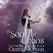 A Soul for Chaos: The Soulbearer Trilogy, Book 2 | Crista McHugh