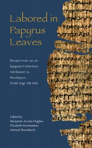 Labored in Papyrus Leaves: Perspectives on an Epigram Collection Attributed to Posidippus (P. Mil. Vogl. VIII 309) (Hellenic Studies Series)