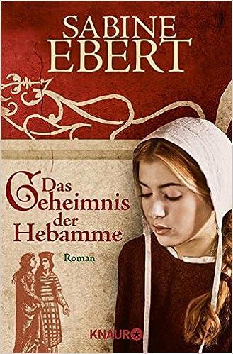 Das Geheimnis der Hebamme von Sabine Ebert