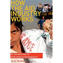 How the Aid Industry Works: An Introduction to International Development