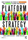 Platform Strategy: How to Unlock the Power of Communities and Networks to Grow Your Business