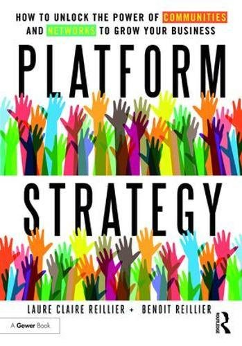 Platform Strategy: How to Unlock the Power of Communities and Networks to Grow Your Business by Routledge