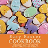 Easy Easter Cookbook: Delicious Easter Recipes to Celebrate the Holiday