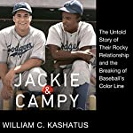 Jackie and Campy: The Untold Story of Their Rocky Relationship and the Breaking of Baseball's Color Line | William C. Kashatus