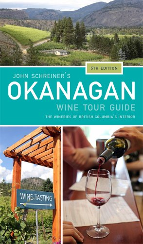 John Schreiners Okanagan Wine Tour Guide  Wineries From British Columbias Interior