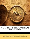 A General Bibliographical Dictionary, Friedrich Adolf Ebert and Arthur Browne, 1147229643