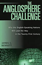 The Anglosphere Challenge: Why the English-Speaking Nations Will Lead the Way in the Twenty-First Century