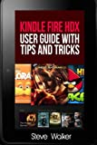 Kindle Fire HDX User Guide with Tips and Tricks: Step By Step Tutorial to Using  Kindle Fire HDX
