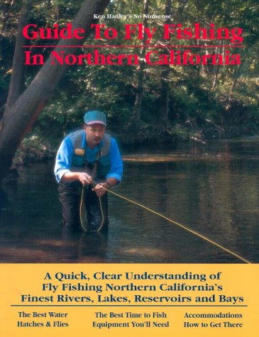 Guide to Fly Fishing in Northern California: A Quick, Clear Understanding of Fly Fishing Northern California's Finest Rivers, Lakes, Reservoirs and Bays