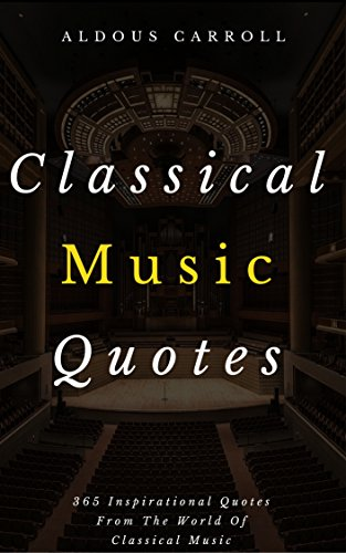 Classical Music Quotes 365 Inspirational Quotes From The World Of