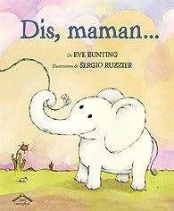 Dis, maman... par Eve Bunting
