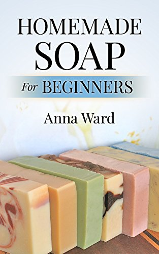 Homemade Soap For Beginners (How to Make Soap) by [Ward, Anna]